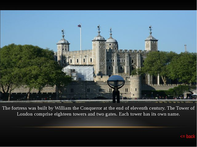 In the Centre of Tower of London there is the famous White Tower which is the...