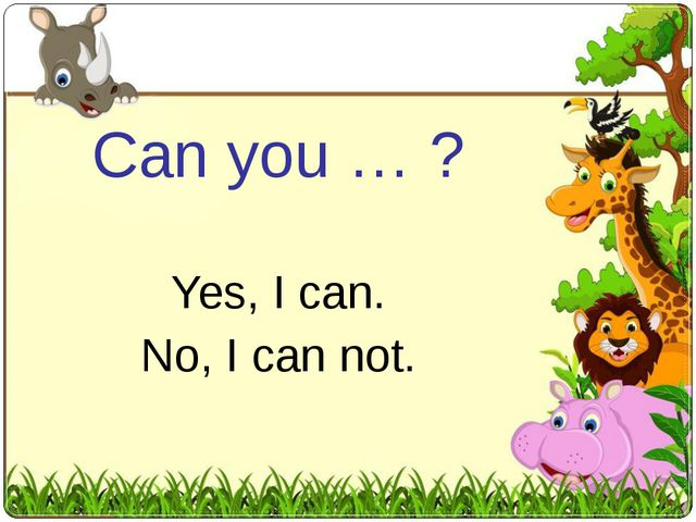 Can you … ? Yes, I can. No, I can not.