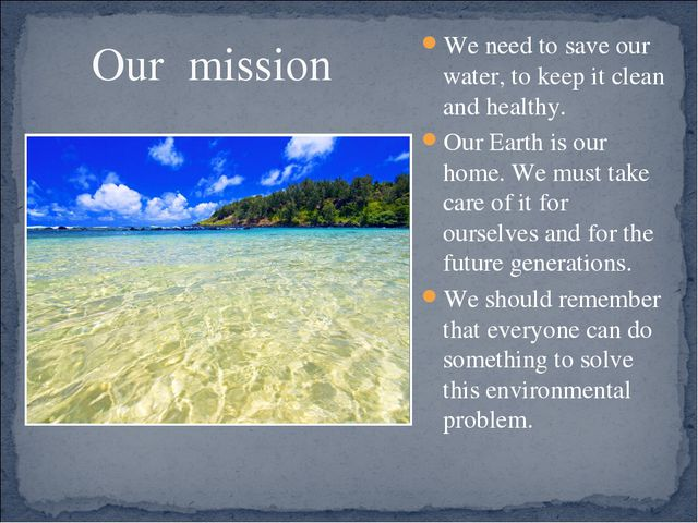 Our mission We need to save our water, to keep it clean and healthy. Our Eart...