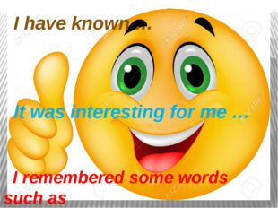 I have known … It was interesting for me … I remembered some words such as