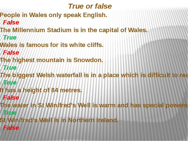 People in Wales only speak English. False 2. The Millennium Stadium is in the...