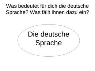 Was bedeutet für dich die deutsche Sprache? Was fällt Ihnen dazu ein? Die deu