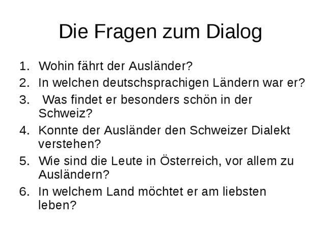 Die Fragen zum Dialog Wohin fährt der Ausländer? In welchen deutschsprachigen...