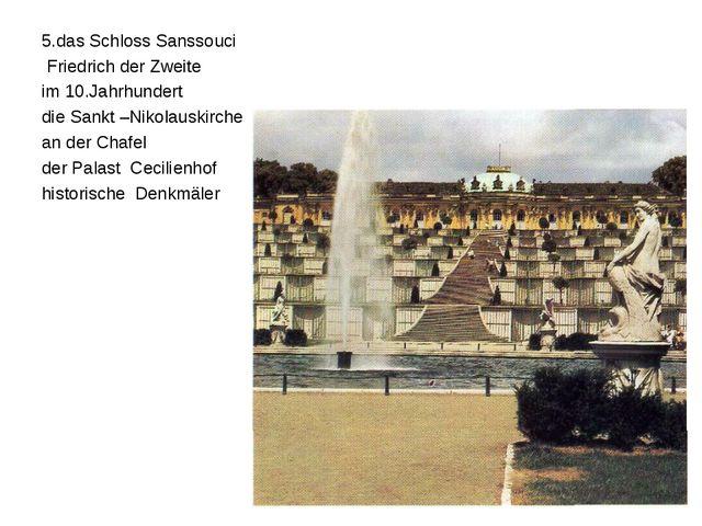 5.das Schloss Sanssouci Friedrich der Zweite im 10.Jahrhundert die Sankt –Nik...