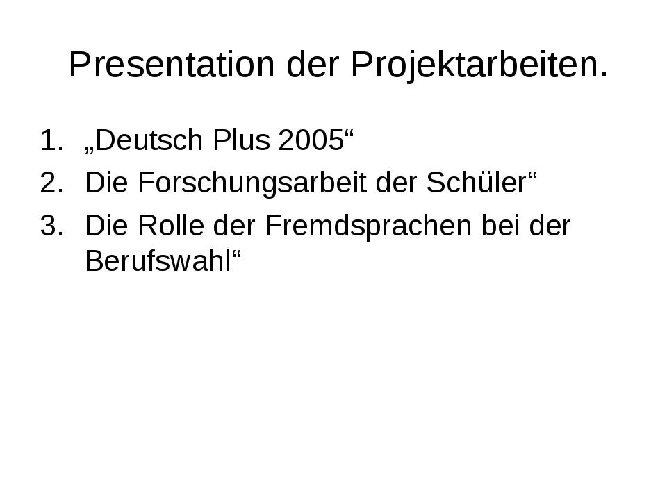 """Presentation der Projektarbeiten. """"Deutsch Plus 2005"""" Die Forschungsarbeit d..."""
