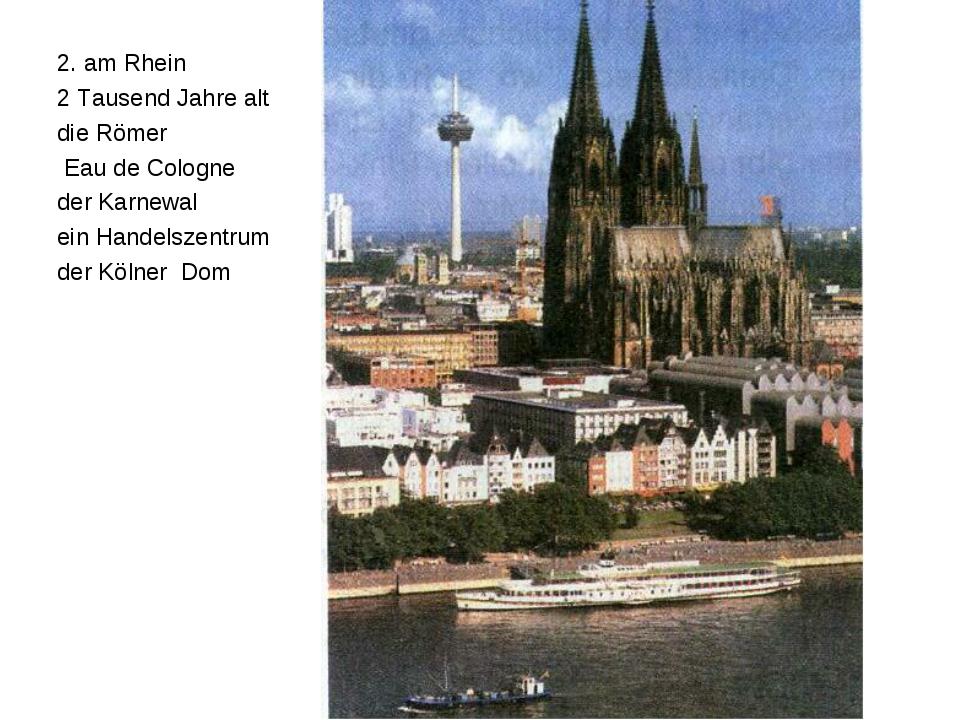 2. am Rhein 2 Tausend Jahre alt die Römer Eau de Cologne der Karnewal ein Han...