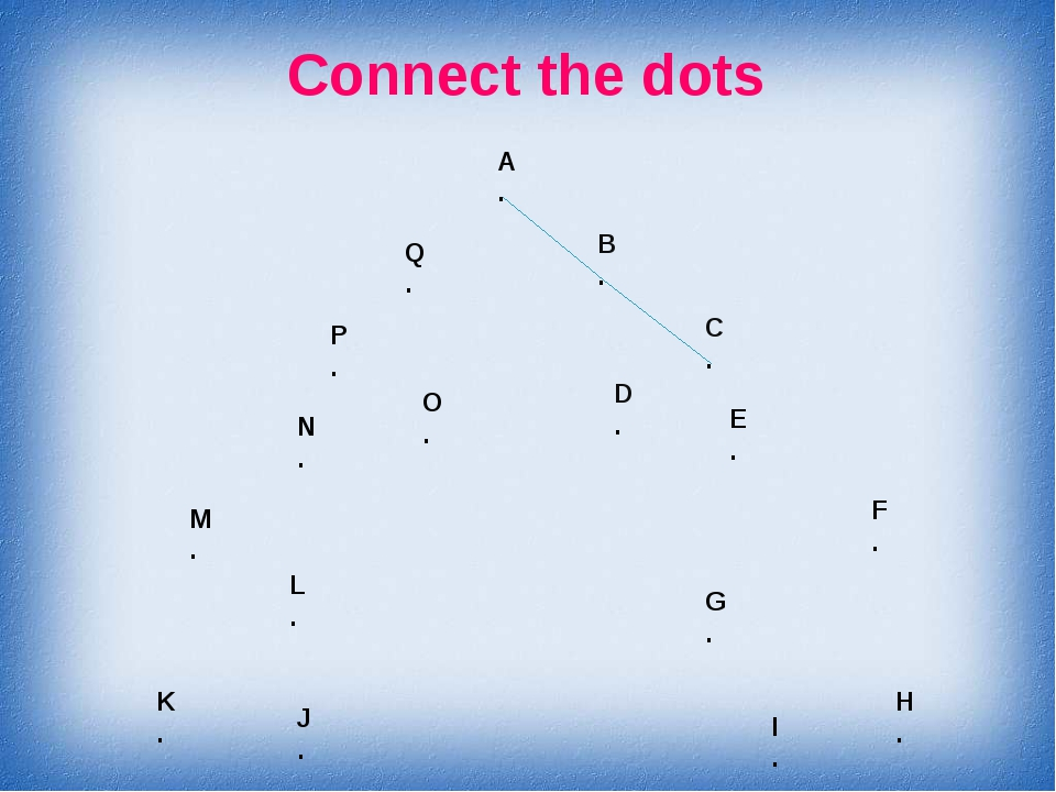 Connect the dots A . B . C . D . E . F . G . H . I . J . K . L . M . N . O ....