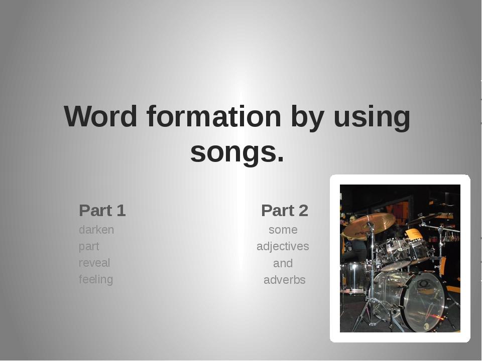 Word formation by using songs. Part 2 some adjectives and adverbs Part 1 dark...