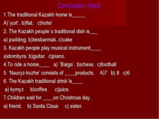 Conclusion (test) 1.The traditional Kazakh home is_____ A)`yurt`. b)flat. c)h