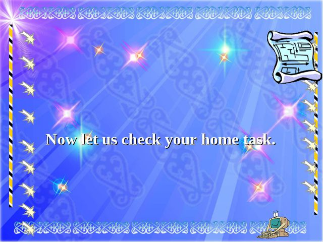 Now let us check your home task.