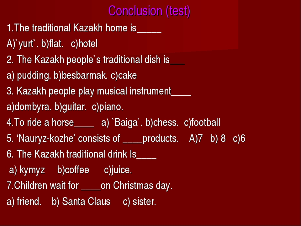 Conclusion (test) 1.The traditional Kazakh home is_____ A)`yurt`. b)flat. c)h...