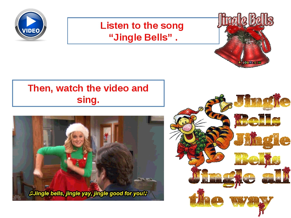 "Listen to the song ""Jingle Bells"" . Then, watch the video and sing."