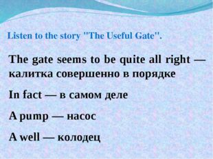 "Listen to the story ""The Useful Gate"". The gate seems to be quite all right —"