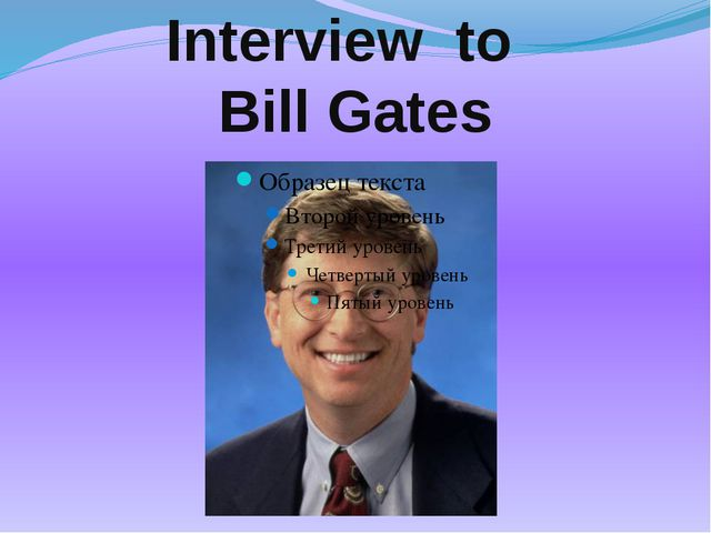 Interview to Bill Gates i