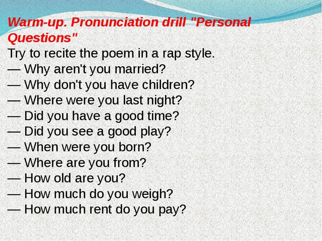 "Warm-up. Pronunciation drill ""Personal Questions"" Try to recite the poem in a..."