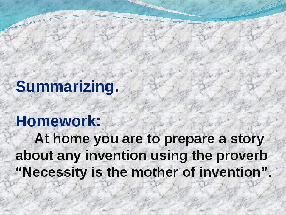 Summarizing. Homework: At home you are to prepare a story about any invention...