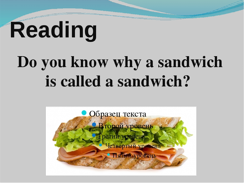 Reading Do you know why a sandwich is called a sandwich?