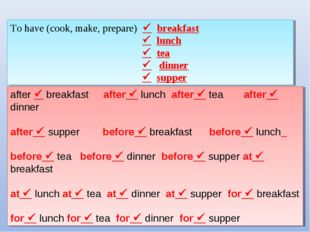 To have (cook, make, prepare)  breakfast  lunch  tea  dinner  supper aft