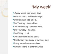 """My week' -Every week has seven days Which I spend indifferent ways: On Monda"