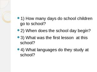 1) How many days do school children go to school? 2) When does the school day