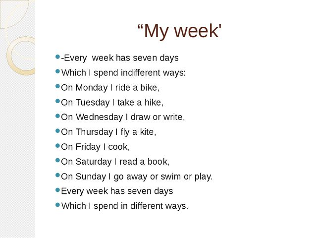 """My week' -Every week has seven days Which I spend indifferent ways: On Monda..."