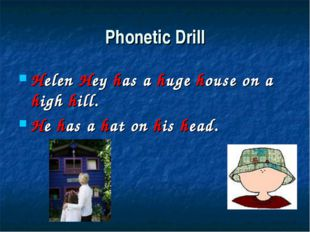 Phonetic Drill Helen Hey has a huge house on a high hill. He has a hat on his