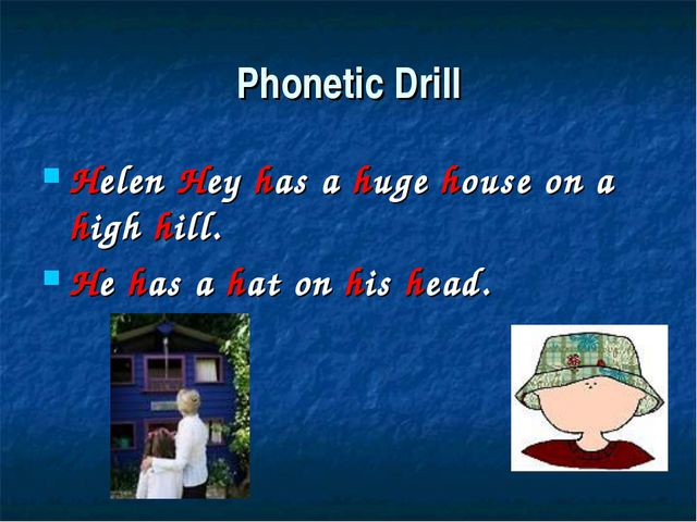 Phonetic Drill Helen Hey has a huge house on a high hill. He has a hat on his...