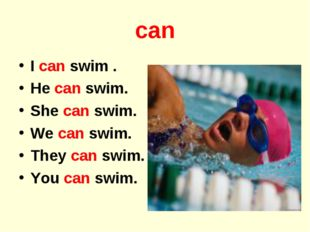 can I can swim . He can swim. She can swim. We can swim. They can swim. You c