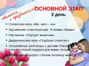 ОСНОВНОЙ ЭТАП 2 день Словесная игра «Ма –моч – ка» Заучивание стихотворения