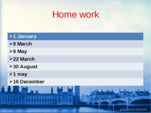 Home work 1 January  8 March 9 May 22 March  30 August 1 may 16 Decembe