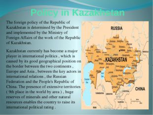 Policy in Kazakhstan The foreign policy of the Republic of Kazakhstan is dete