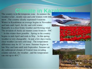 Climate in Kazakhstan The country is in the temperate zone . In summer the we