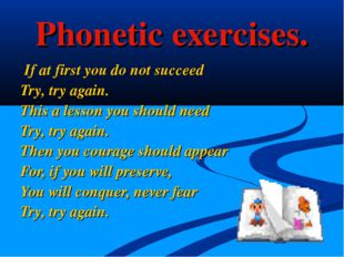 Phonetic exercises. If at first you do not succeed Try, try again. This a les