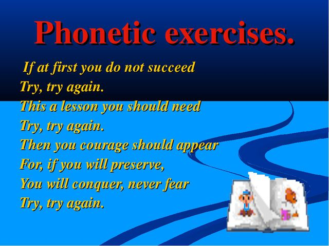 Phonetic exercises. If at first you do not succeed Try, try again. This a les...