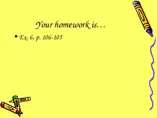 Your homework is… Ex. 6, p. 106-105