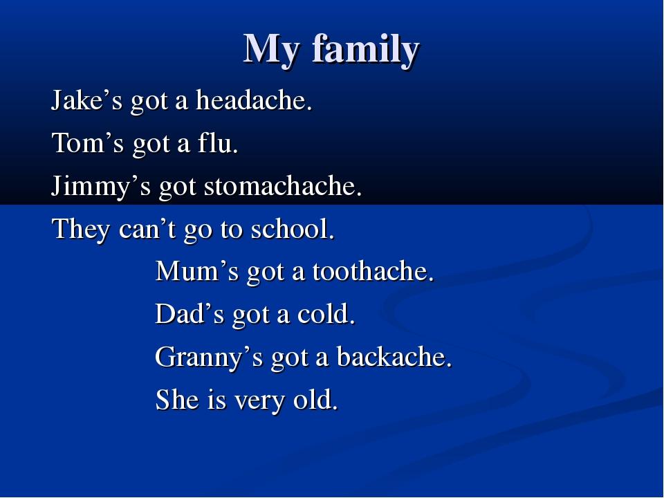 My family Jake's got a headache. Tom's got a flu. Jimmy's got stomachache. Th...