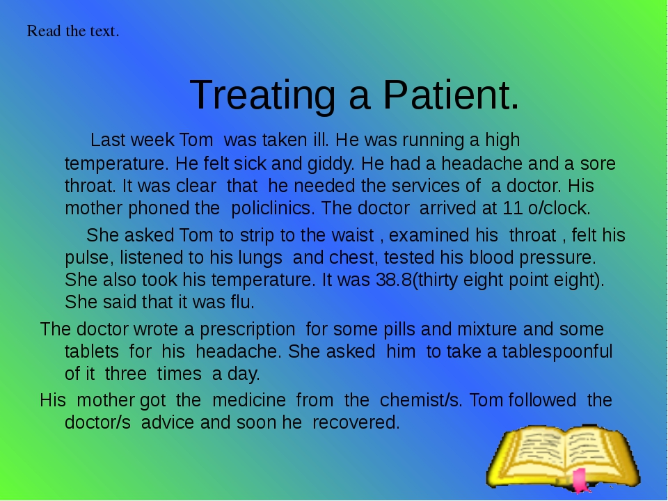 Treating a Patient. Last week Tom was taken ill. He was running a high tempe...