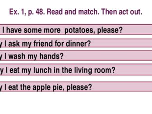 Ex. 1, p. 48. Read and match. Then act out. 1. May I have some more potatoes,