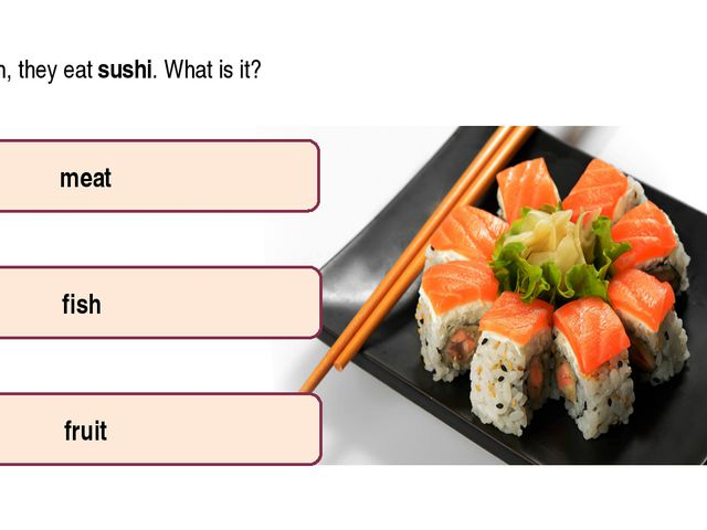 In Japan, they eat sushi. What is it? A meat B fish C fruit