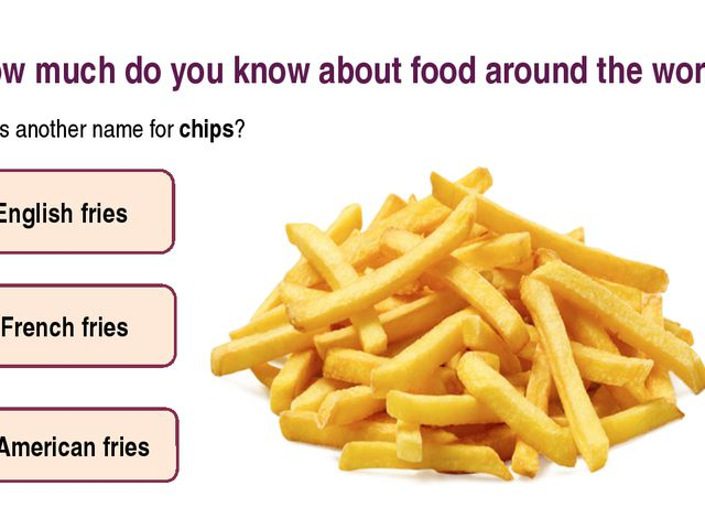 How much do you know about food around the world? What is another name for ch...