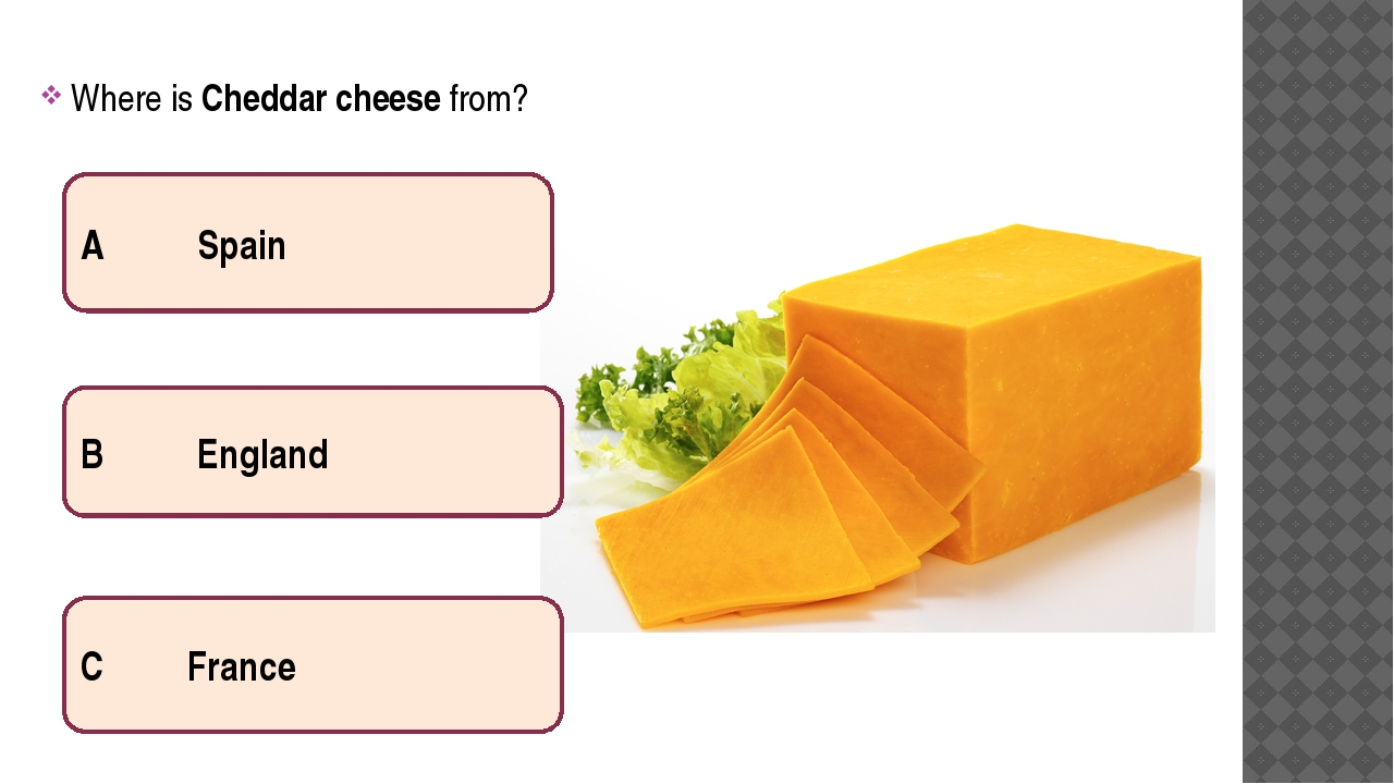 Where is Cheddar cheese from? A Spain B England C France