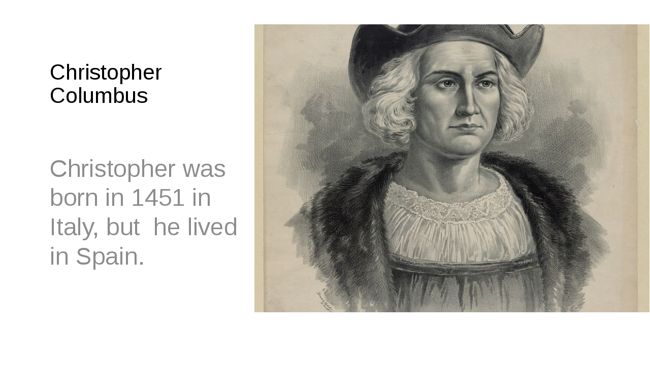 Christopher Columbus Christopher was born in 1451 in Italy, but he lived in S...