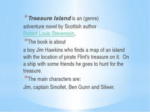 Treasure Islandis an (genre) adventure novel by Scottish authorRobert Loui