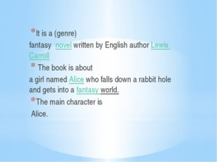 It is a (genre) fantasy novelwritten by English author Lewis Carroll The