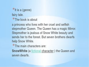 It is a (genre) fairy tale. The book is about a princess who lives with her