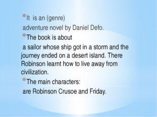 It is an (genre) adventure novel by Daniel Defo. The book is about a sailor