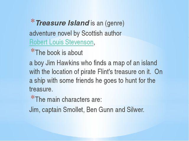 Treasure Islandis an (genre) adventure novel by Scottish authorRobert Loui...