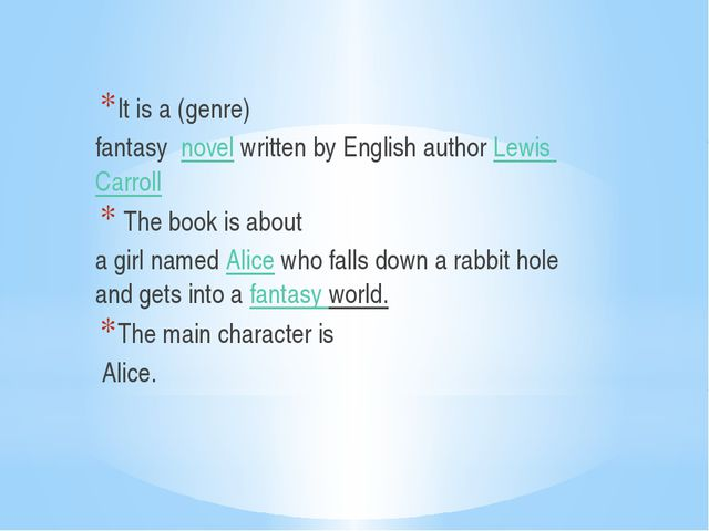 It is a (genre) fantasy novelwritten by English author Lewis Carroll The...