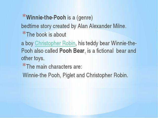 Winnie-the-Pooh is a (genre) bedtime story created byAlan Alexander Milne....