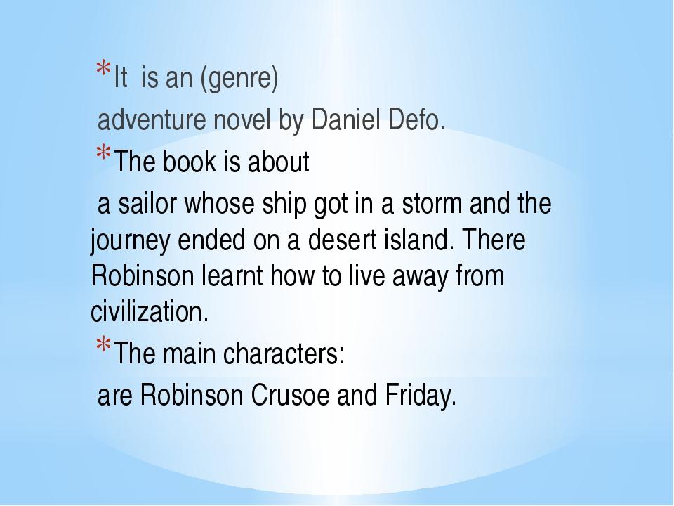 It is an (genre) adventure novel by Daniel Defo. The book is about a sailor...